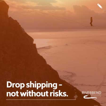 Riverbend - Drop Shipping Risks